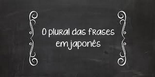 frases-em-japones-no-plural